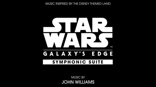 John Williams - Star Wars Galaxy's Edge Symphonic Suite (Audio Only)