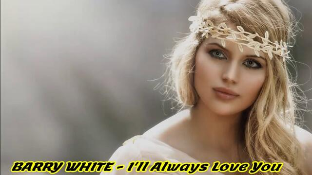 Barry White - Girl It's True, Yes I'll Always Love You  / С вградени BG субтитри