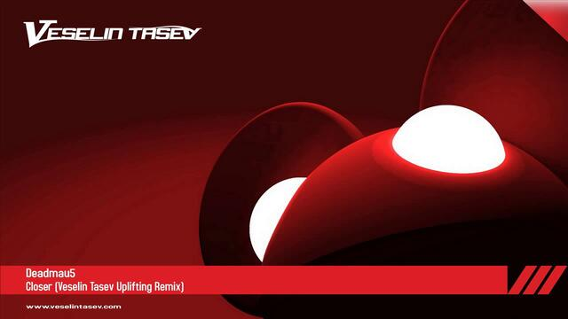 Deadmau5 - Closer (Veselin Tasev Uplifting Remix)