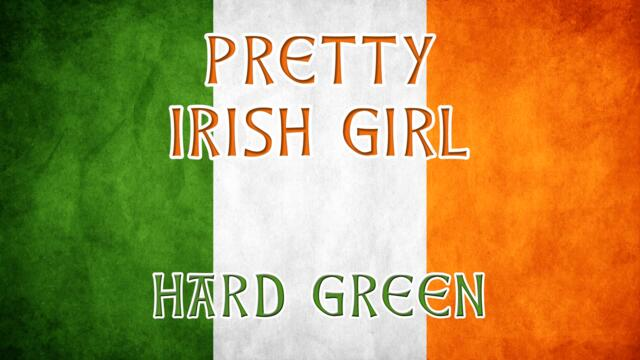 Pretty Irish Girl - Irish drinking songs - Hard Green #irish #celtic #dublin #darbyogill #st_patrick