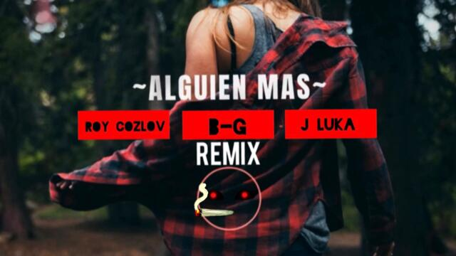 Alguien Mas - Roy Cozlov ft. B-G & J Luka (Official audio) [Remix]