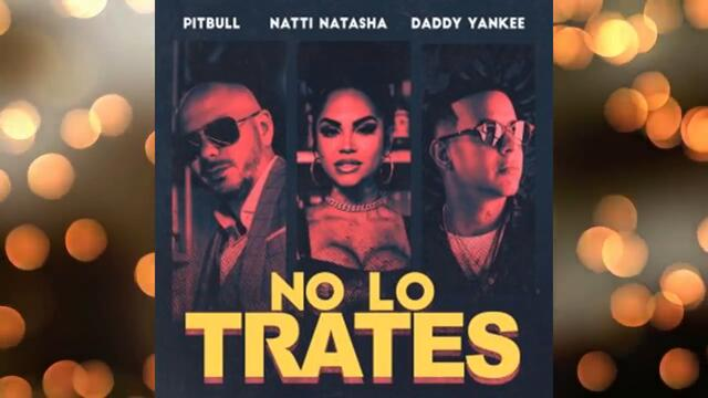 NEW 2019! Pitbull Ft. Natti Natasha Y Daddy Yankee - *No lo Trates* (Audio Oficial)
