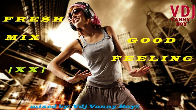 🎧 Fresh Mix, Good Feeling [ X X ] 🎧 by Vdj Vanny Boy®