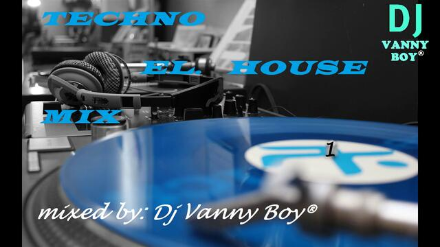 Techno El. House Mix 1 - Dj Vanny Boy®