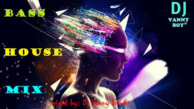 BASS HOUSE MIX - 1 - Dj Vanny Boy®