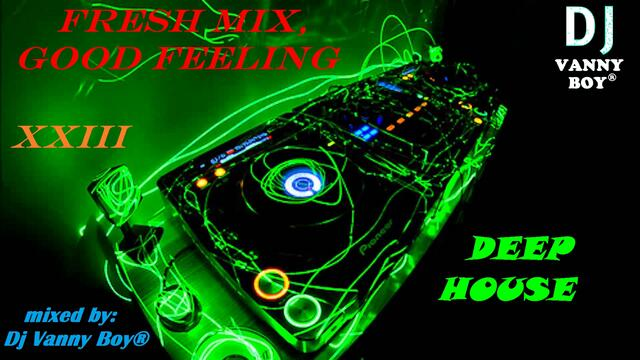 🎧 Fresh Mix, Good Feeling [ X X I I I ] 🎧 by Dj Vanny Boy®