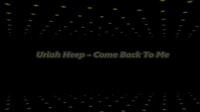 URIAH HEEP - Come Back To Me -  С вградени BG субтитри